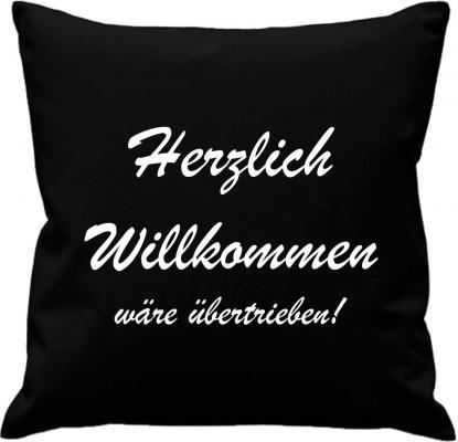 Kissenbezug 40 x 40 cm: Motiv:Herzlich Willkommen wäre übertrieben! - schwarz
